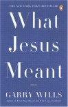What Jesus Meant - Garry Wills
