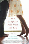 And Laughter Fell from the Sky: A Novel - Jyotsna Sreenivasan