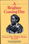 A Brighter Coming Day: A Frances Ellen Watkins Harper Reader - Frances Smith Foster, Frances Ellen Harper