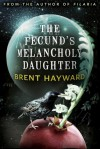The Fecund's Melancholy Daughter - Brent Hayward