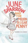 June Sparrow and the Million Dollar Penny - Rebecca Chace