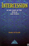 Intercession in the Light of the Qur'an and Sunna - Ukasha 'Abdu'l-Mannan  at-Tayyibi, Amina Siddall, Muhammad Isa Whaley, Abdalhaqq  Bewley, Aisha Bewley