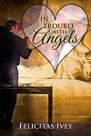 In Trouble with Angels (A Valentine Rainbow) - Felicitas Ivey