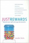 Just Rewards: Reward Your Staff and Reap the Benefits - Jamelle Wells