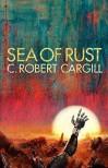 Sea of Rust - C. Robert Cargill