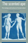 The Scented Ape: The Biology and Culture of Human Odour - David Michael Stoddart