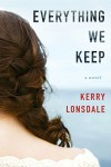 Everything We Keep: A Novel - Kerry Lonsdale