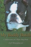 My Buddy Butch - Confessions of a New Dog Dad - Jeff Marginean