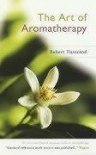 The Art of Aromatherapy - Robert Tisserand