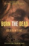 Burn The Dead: Quarantine (Book One In The Zombie Saga) - Steven Jenkins