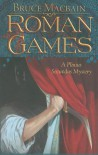 Roman Games: A Plinius Secundus Mystery (Plinius Secundus Series) - Bruce Macbain