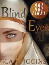 Blind the Eyes - K.A. Wiggins