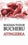 Atingerea - Bogdan-Tudor Bucheru