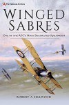 Winged Sabres: One of the RFC's Most Decorated Squadrons - Robert A. Sellwood