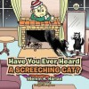 Have You Ever Heard a Screeching Cat? - Melvin H Harlan