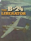 The B-24 Liberator: A Pictorial History - Allan G. Blue