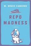 Repo Madness: A Novel (Ruddy McCann) - W. Bruce Cameron