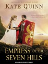 Empress of the Seven Hills (Empress of Rome) - Kate Quinn, Elizabeth Wiley