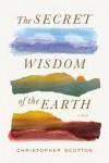 The Secret Wisdom of the Earth - Christopher Scotton