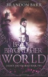 The Bridge Beyond Her World (The Boy and the Beast) (Volume 2) - Brandon Barr