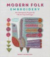 Modern Folk Embroidery: 30 Contemporary Projects for Folk Art Inspired Designs - Nancy Nicholson