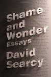 Shame and Wonder: Essays - David Searcy