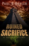 Ruined Sacrifice - Paul B Kohler