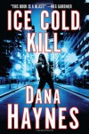 Ice Cold Kill - Dana Haynes