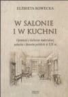 W salonie i w kuchni. Opowieść o kulturze materialnej pałaców i dworów polskich w XIX w. - Elżbieta Kowecka