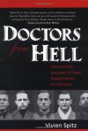 Doctors from Hell: The Horrific Account of Nazi Experiments on Humans - Vivien Spitz
