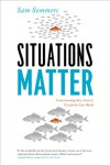 Situations Matter: Understanding How Context Transforms Your World - Sam Sommers