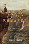 Wild Romance: A Victorian Story of a Marriage, a Trial, and a Self-Made Woman - Chloë Schama