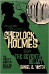 The Further Adventures of Sherlock Holmes: The Seventh Bullet - Daniel D. Victor