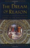 The Dream of Reason: A History of Philosophy from the Greeks to the Renaissance - Anthony Gottlieb