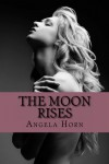 The Moon Rises - Angela Horn