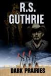 Dark Prairies - R.S. Guthrie