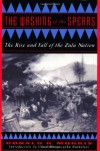 The Washing Of The Spears: The Rise And Fall Of The Zulu Nation - Donald R. Morris