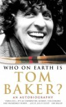 Who on Earth is Tom Baker? - Tom Baker