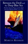 Between the Devil and the Deep Blue Sea: Merchant Seamen, Pirates and the Anglo-American Maritime World, 1700-1750 - Marcus Rediker,  Marcus Buford Rediker
