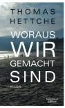 Woraus wir gemacht sind: Roman - Thomas Hettche