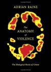 The Anatomy of Violence: The Biological Roots of Crime - Adrian Raine