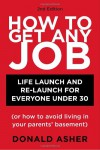 How to Get Any Job: Life Launch and Re-Launch for Everyone Under 30 [or How to Avoid Living in Your Parents' Basement] - Donald Asher