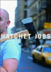 Hatchet Jobs: Writings on Contemporary Fiction - Dale Peck