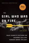 The Girl Who Was on Fire: Your Favorite Authors on Suzanne Collins' Hunger Games Trilogy - Leah Wilson, Brent Hartinger, Jackson Pearce, Jennifer Lynn Barnes