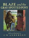 Blaze and the Gray Spotted Pony - C.W. Anderson