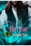 His Pirate (Second Chance Book 2) - Stephanie Lake