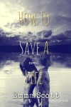 How to Save a Life - Emma Scott