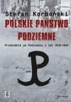 Polskie państwo podziemne. Przewodnik po podziemiu z lat 1939-1945 - Stefan Korboński
