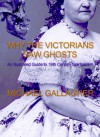Why the Victorians Saw Ghosts - Michael   Gallagher