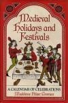 Medieval Holidays and Festivals: A Calendar of Celebrations - Madeleine Pelner Cosman